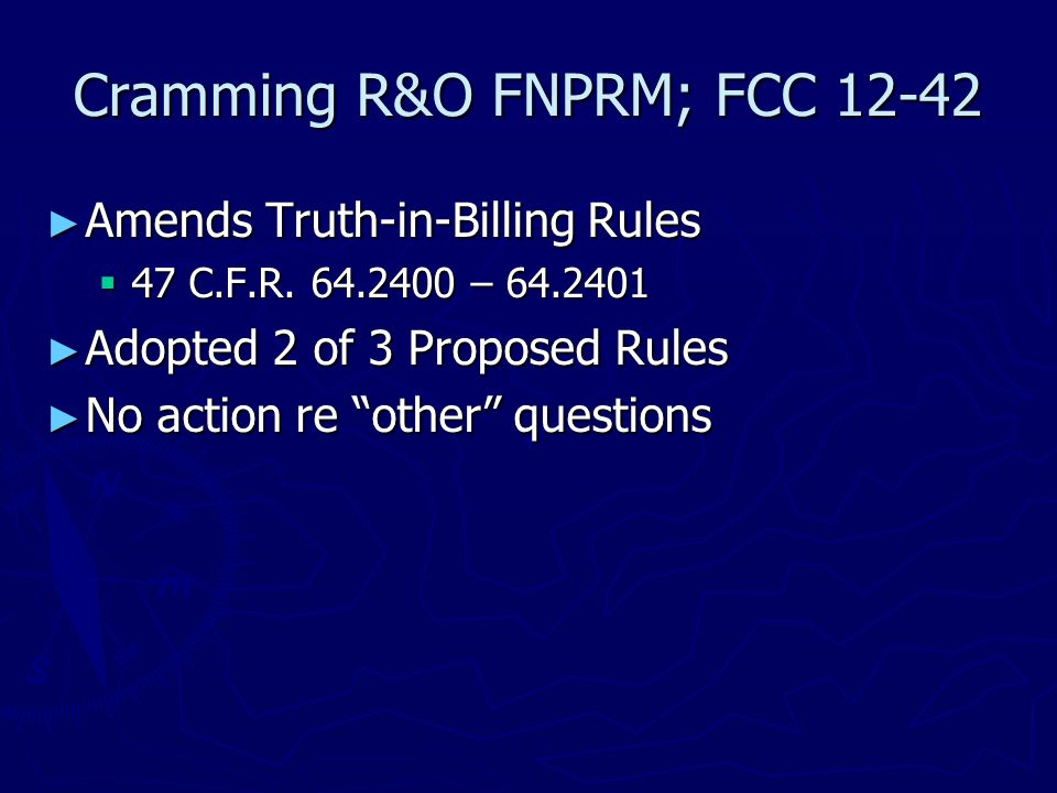 "Cramming R&O FNPRM; FCC 12-42 ► Amends Truth-in-Billing Rules  47 C.F.R. 64.2400 – 64.2401 ► Adopted 2 of 3 Proposed Rules ► No action re ""other"" que"