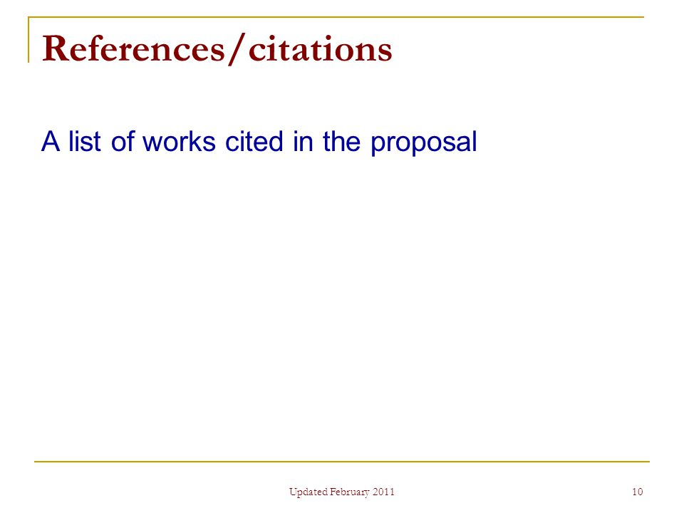 10 References/citations A list of works cited in the proposal Updated February 2011