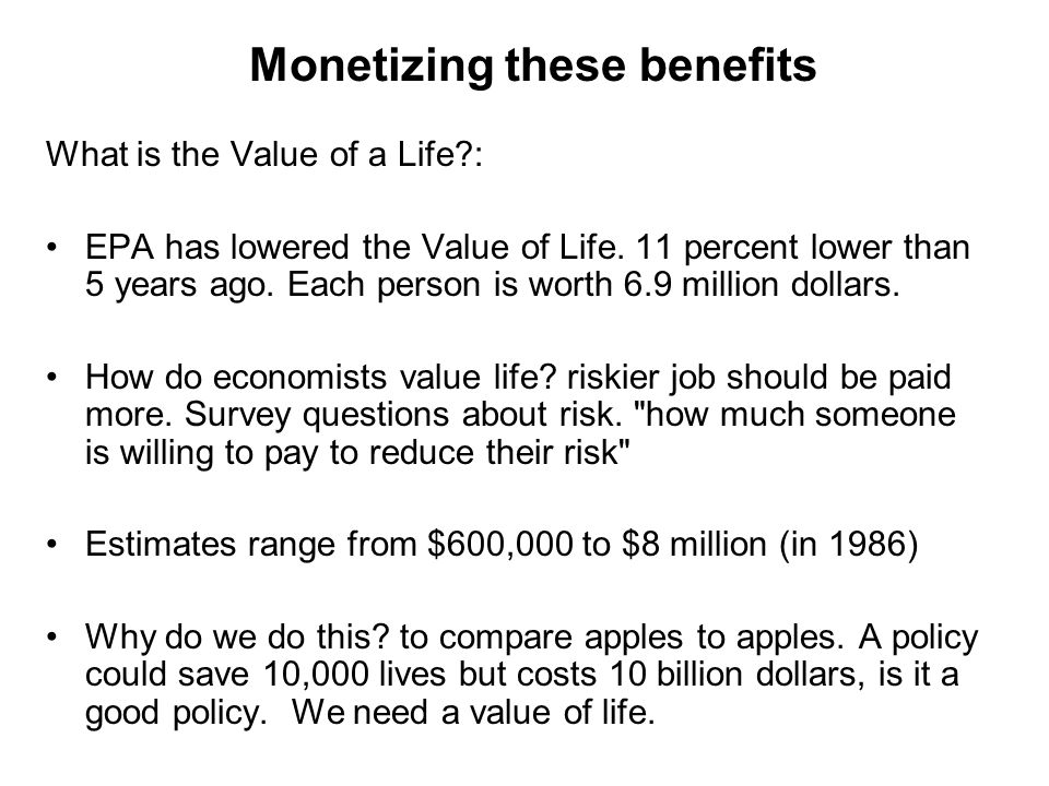 Monetizing these benefits What is the Value of a Life : EPA has lowered the Value of Life.