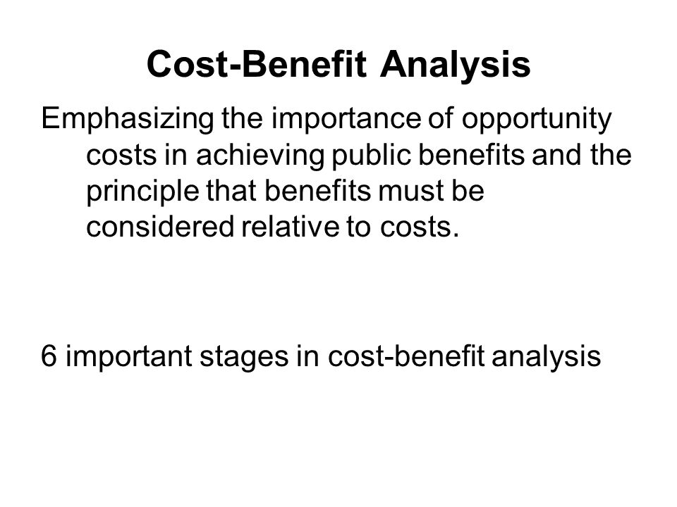 Choosing among Policies Cost-Benefit Ratio –Pick the policy that has the best cost ratio –A million dollar project produces a net benefit of 10 million, but another costs $10 million and produces $20 million in net benefits.