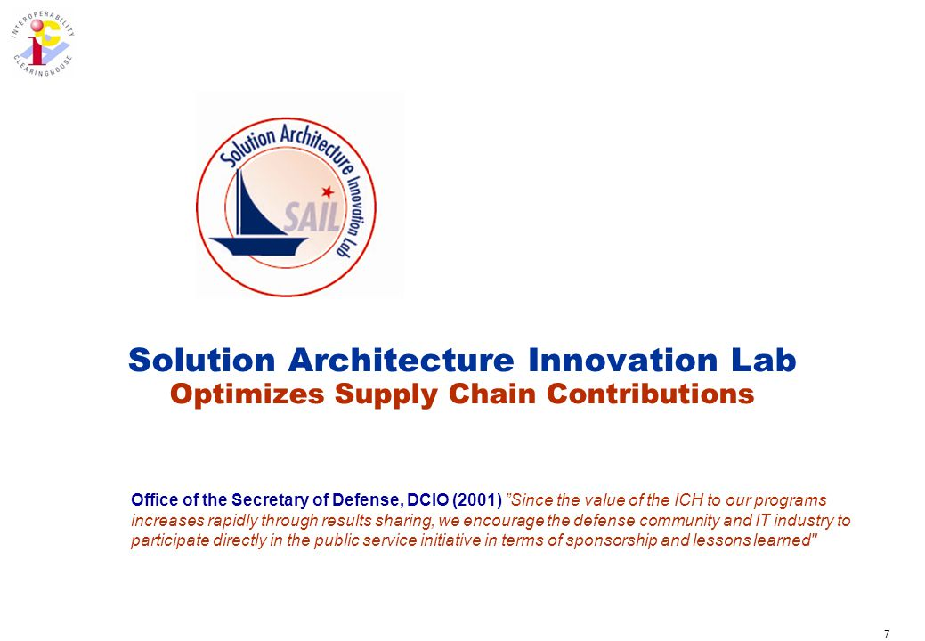 7 Solution Architecture Innovation Lab Optimizes Supply Chain Contributions Office of the Secretary of Defense, DCIO (2001) Since the value of the ICH to our programs increases rapidly through results sharing, we encourage the defense community and IT industry to participate directly in the public service initiative in terms of sponsorship and lessons learned