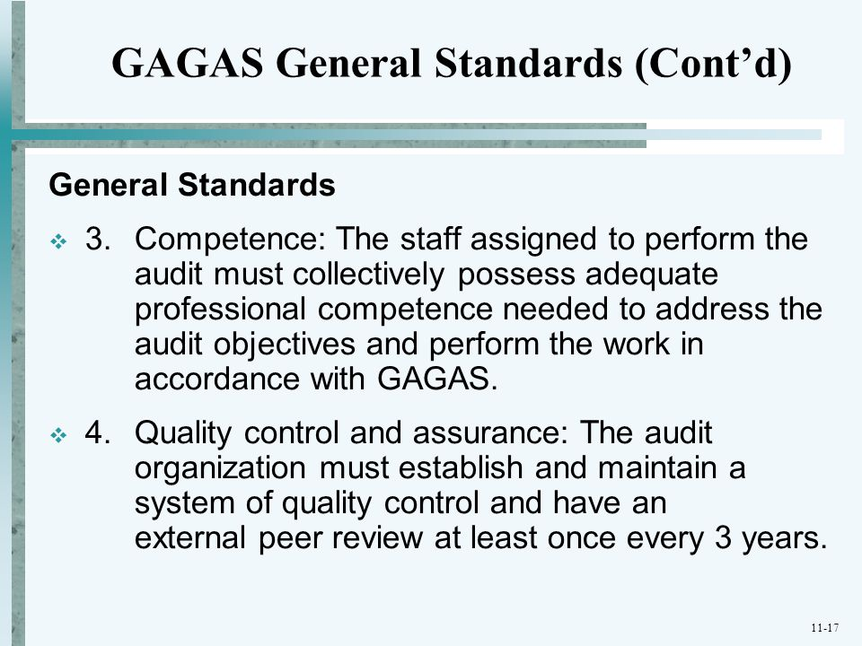 11-17 General Standards  3. Competence: The staff assigned to perform the audit must collectively possess adequate professional competence needed to