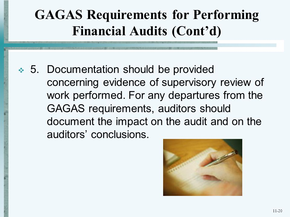 11-20  5. Documentation should be provided concerning evidence of supervisory review of work performed. For any departures from the GAGAS requirement