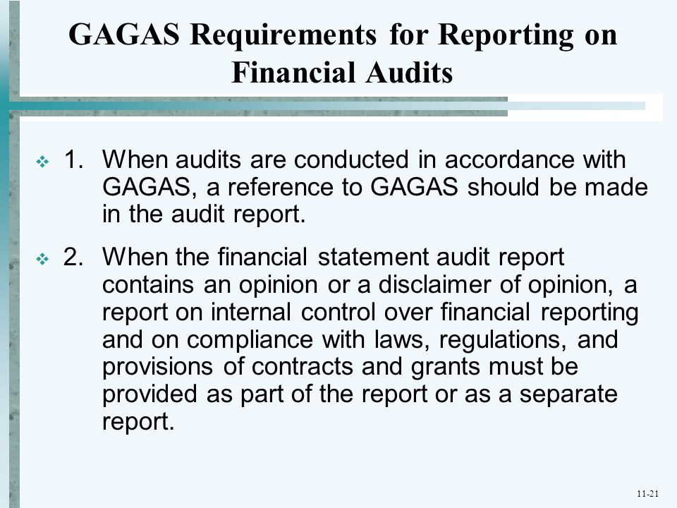 11-21  1. When audits are conducted in accordance with GAGAS, a reference to GAGAS should be made in the audit report.  2. When the financial statem
