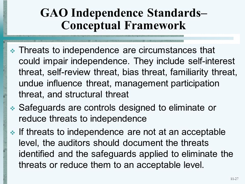 11-27 GAO Independence Standards– Conceptual Framework  Threats to independence are circumstances that could impair independence. They include self-i