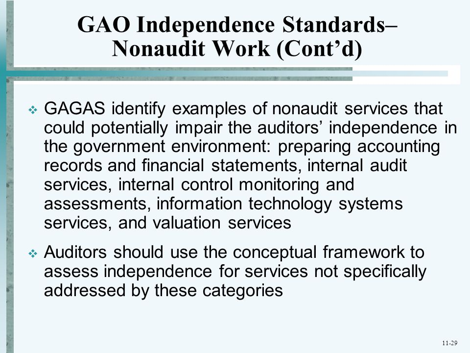 11-29 GAO Independence Standards– Nonaudit Work (Cont'd)  GAGAS identify examples of nonaudit services that could potentially impair the auditors' in