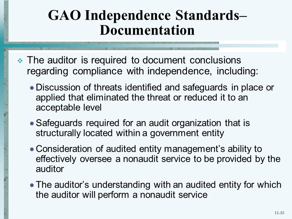 11-30 GAO Independence Standards– Documentation  The auditor is required to document conclusions regarding compliance with independence, including: D