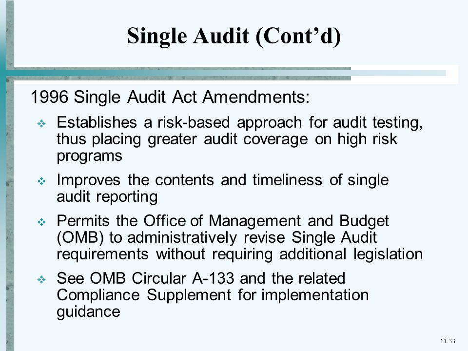 11-33 1996 Single Audit Act Amendments:  Establishes a risk-based approach for audit testing, thus placing greater audit coverage on high risk progra