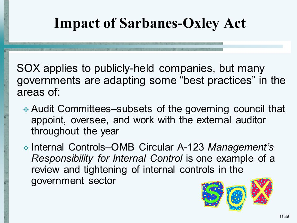 "11-46 Impact of Sarbanes-Oxley Act SOX applies to publicly-held companies, but many governments are adapting some ""best practices"" in the areas of: "