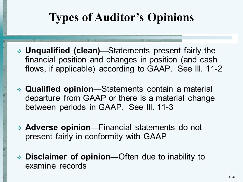 11-8  Unqualified (clean) — Statements present fairly the financial position and changes in position (and cash flows, if applicable) according to GAA