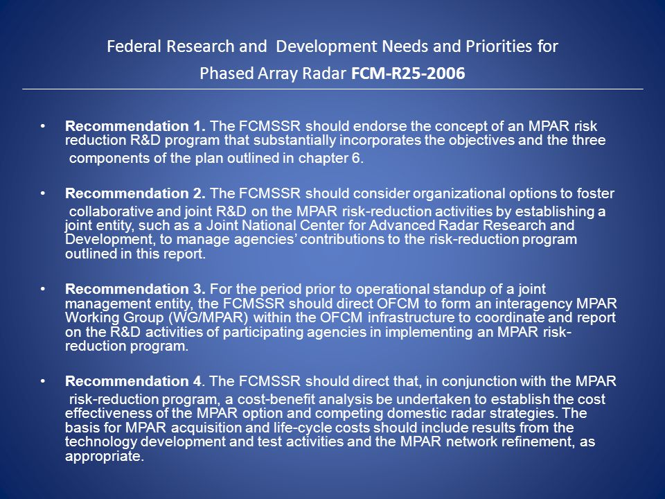 Federal Research and Development Needs and Priorities for Phased Array Radar FCM-R25-2006 Recommendation 1. The FCMSSR should endorse the concept of a