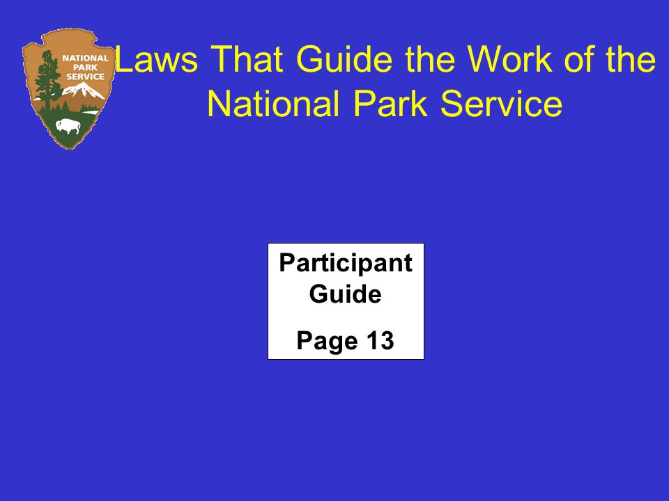 Laws That Guide the Work of the National Park Service Participant Guide Page 13