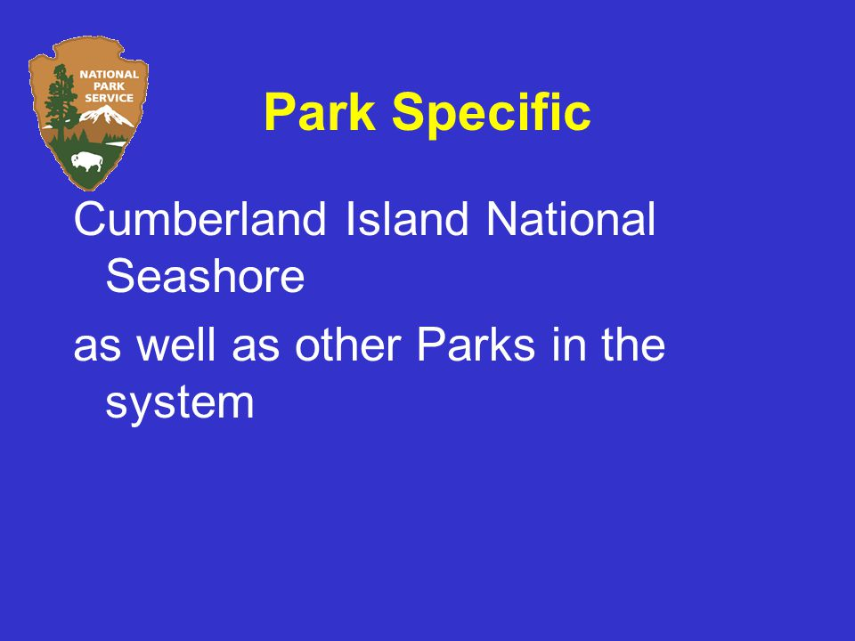 Park Specific Cumberland Island National Seashore as well as other Parks in the system