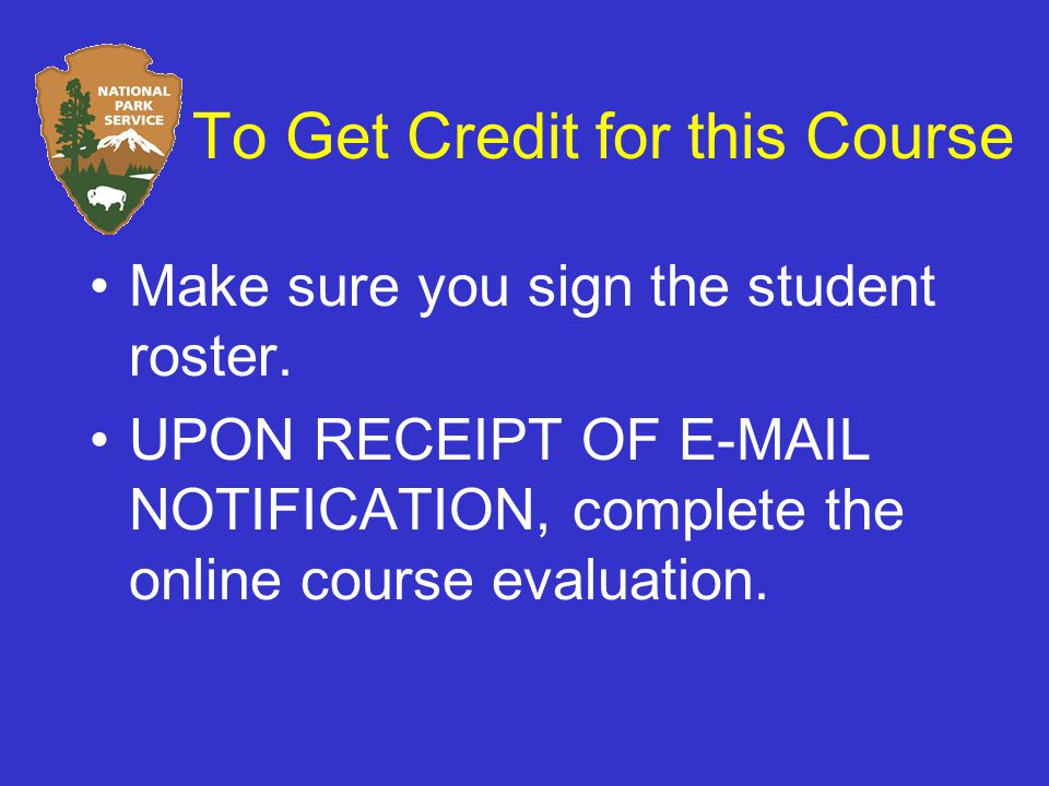 To Get Credit for this Course Make sure you sign the student roster.