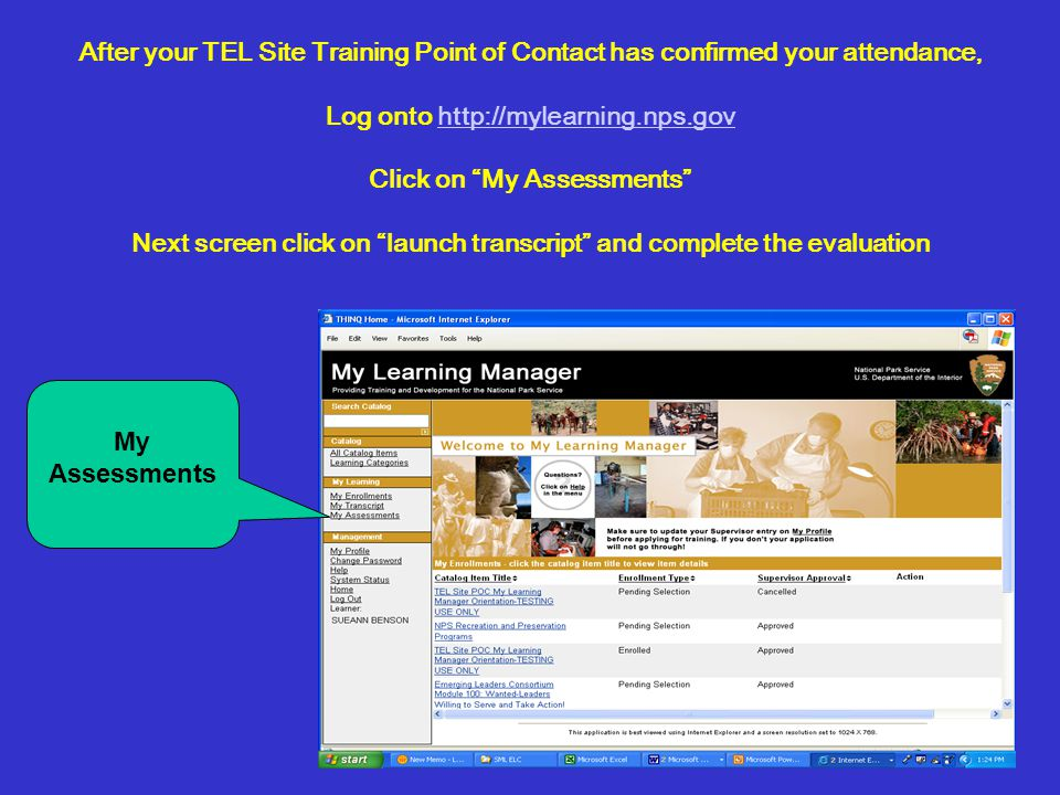 After your TEL Site Training Point of Contact has confirmed your attendance, Log onto http://mylearning.nps.gov Click on My Assessments Next screen click on launch transcript and complete the evaluationhttp://mylearning.nps.gov My Assessments