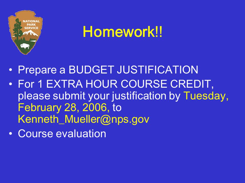 Homework!! Prepare a BUDGET JUSTIFICATION For 1 EXTRA HOUR COURSE CREDIT, please submit your justification by Tuesday, February 28, 2006, to Kenneth_M