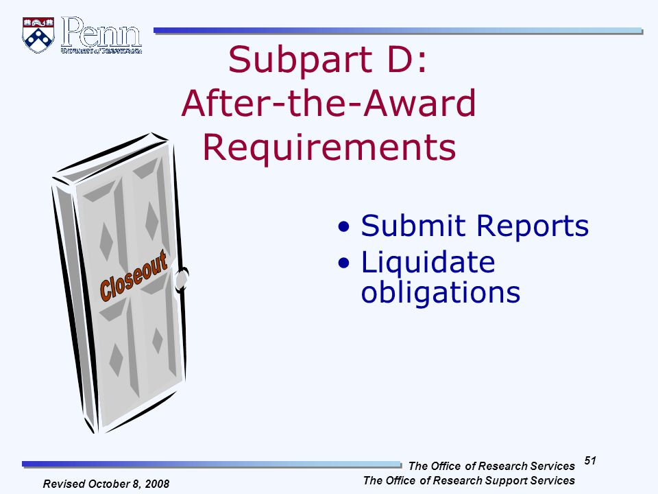 The Office of Research Services The Office of Research Support Services 50 Revised October 8, 2008 OMB Circular A-110 Program Income Program income earned during the project period –Shall be retained and be used in one or more of the ways listed in the following as defined by the agency (see specific agency's guidelines) Additive - Added to funds committed to the project by the Federal awarding agency and recipient and used to further eligible project or program objectives (applicable to awards under FDP T&C) Cost Share - Used to finance the non-Federal share of the project or program Deductive - Deducted from the total project or program allowable cost in determining the net allowable costs on which the Federal share of costs is based SPP #2121 Accounting for Program Income
