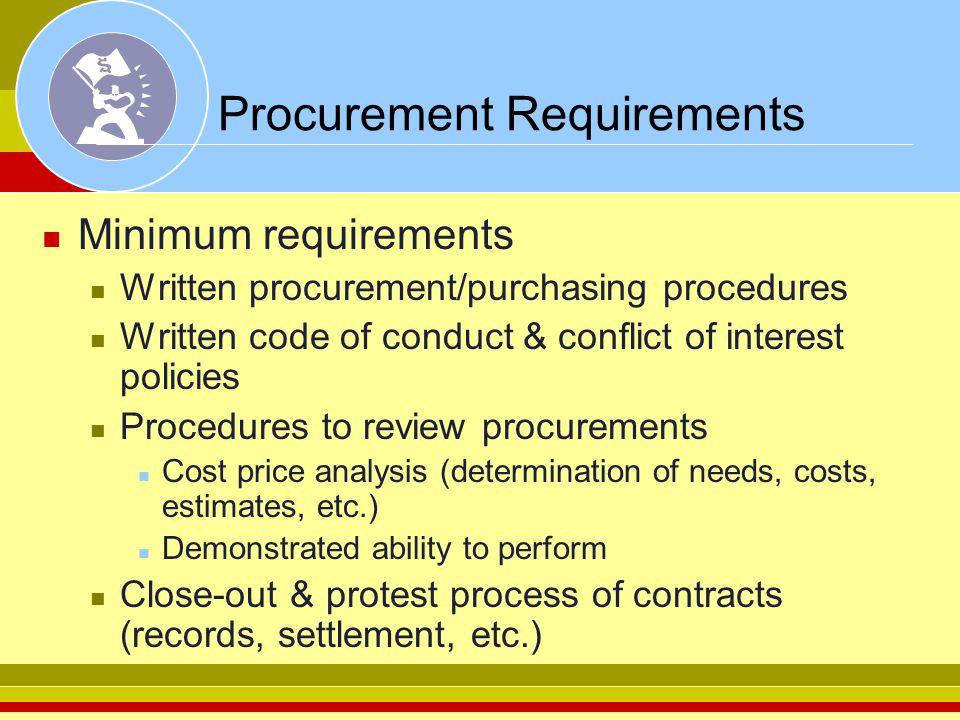 Procurement Requirements Minimum requirements Written procurement/purchasing procedures Written code of conduct & conflict of interest policies Proced