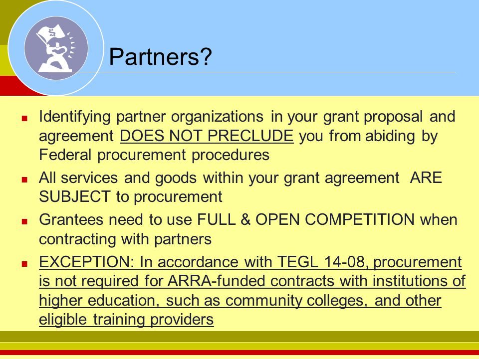 Partners? Identifying partner organizations in your grant proposal and agreement DOES NOT PRECLUDE you from abiding by Federal procurement procedures