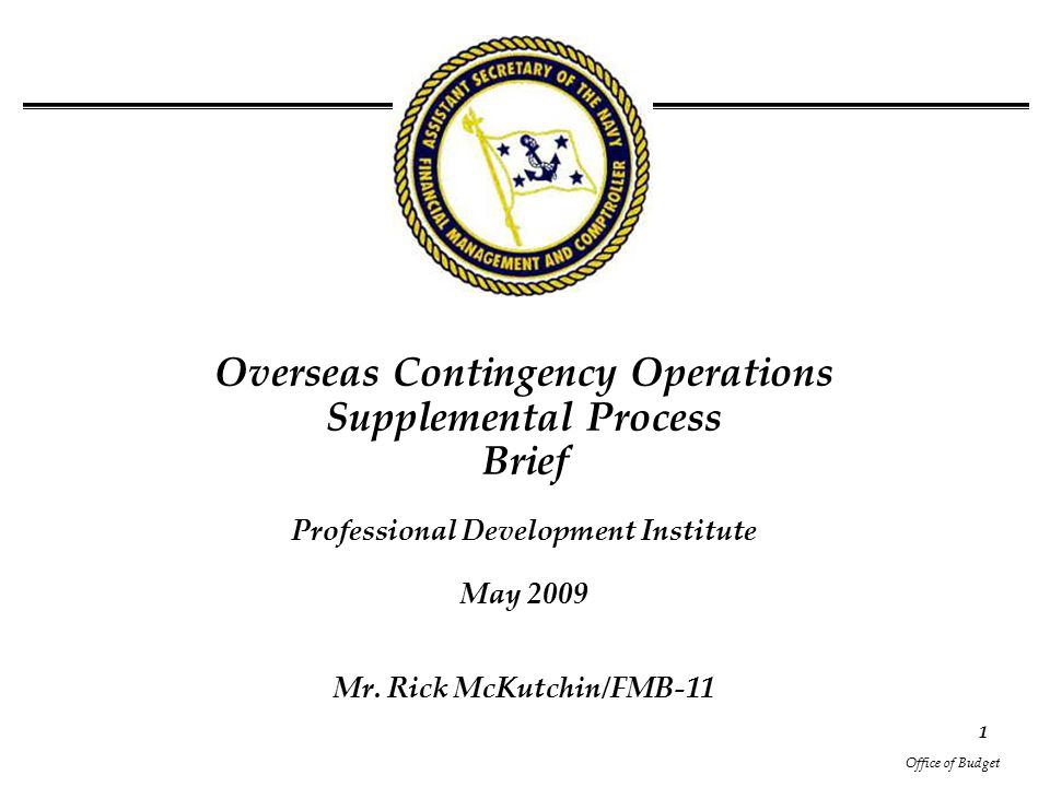 Office of Budget 1 Overseas Contingency Operations Supplemental Process Brief Professional Development Institute May 2009 Mr.