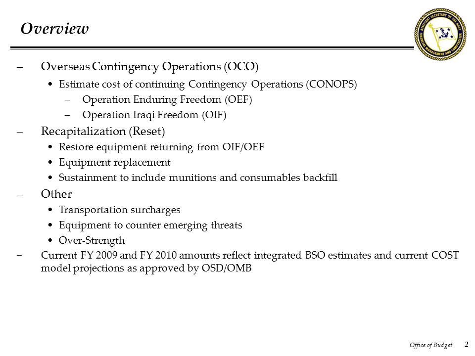 Office of Budget 2 – Overseas Contingency Operations (OCO) Estimate cost of continuing Contingency Operations (CONOPS) – Operation Enduring Freedom (O