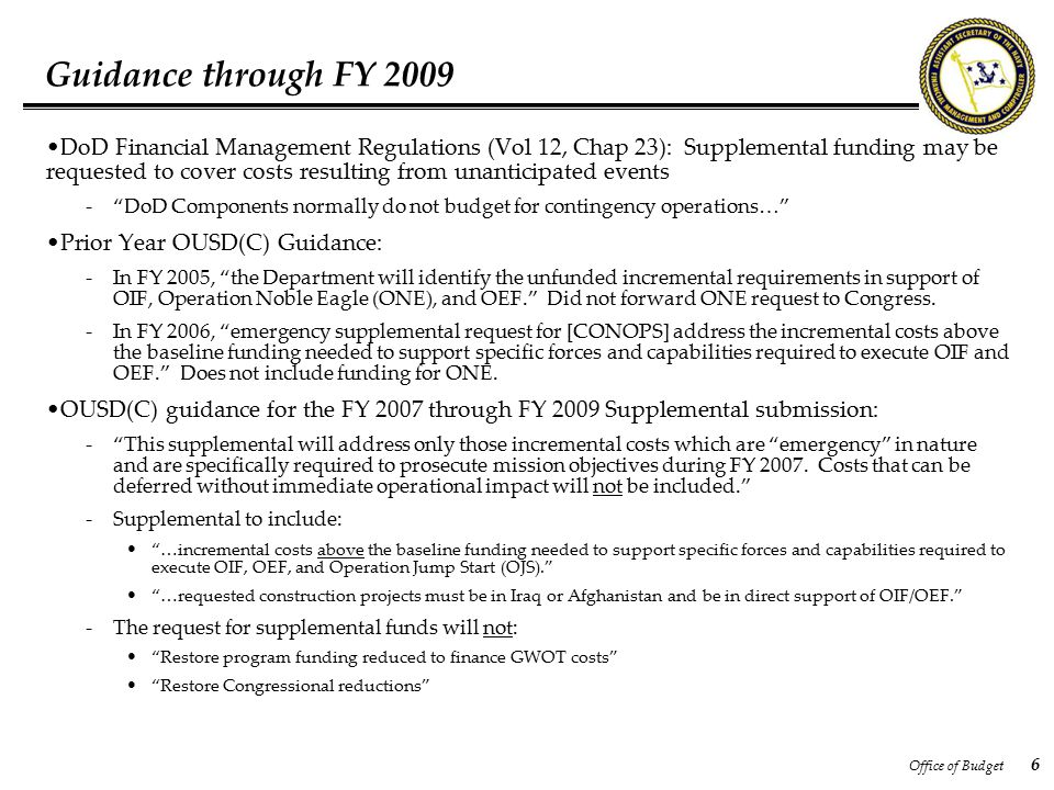 Office of Budget 6 Guidance through FY 2009 DoD Financial Management Regulations (Vol 12, Chap 23): Supplemental funding may be requested to cover cos