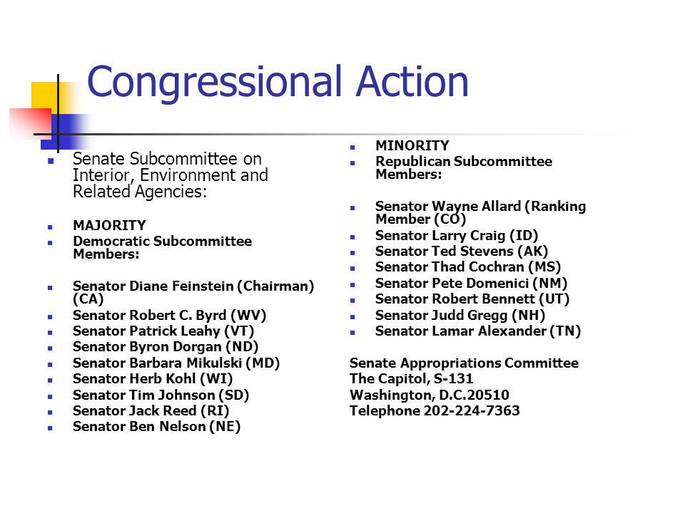 Congressional Action House Subcommittee on Interior, Environment and Related Agencies: MAJORITY (D) Chair: Norman D.
