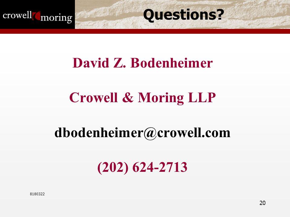20 Questions? David Z. Bodenheimer Crowell & Moring LLP dbodenheimer@crowell.com (202) 624-2713 8180322