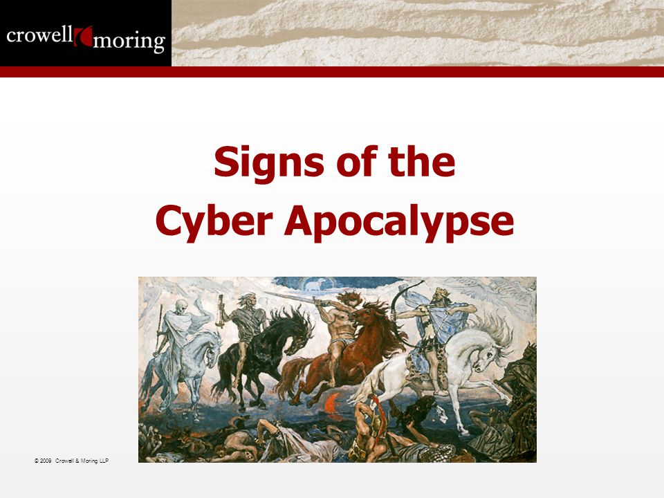 Signs of the Cyber Apocalypse © 2009 Crowell & Moring LLP