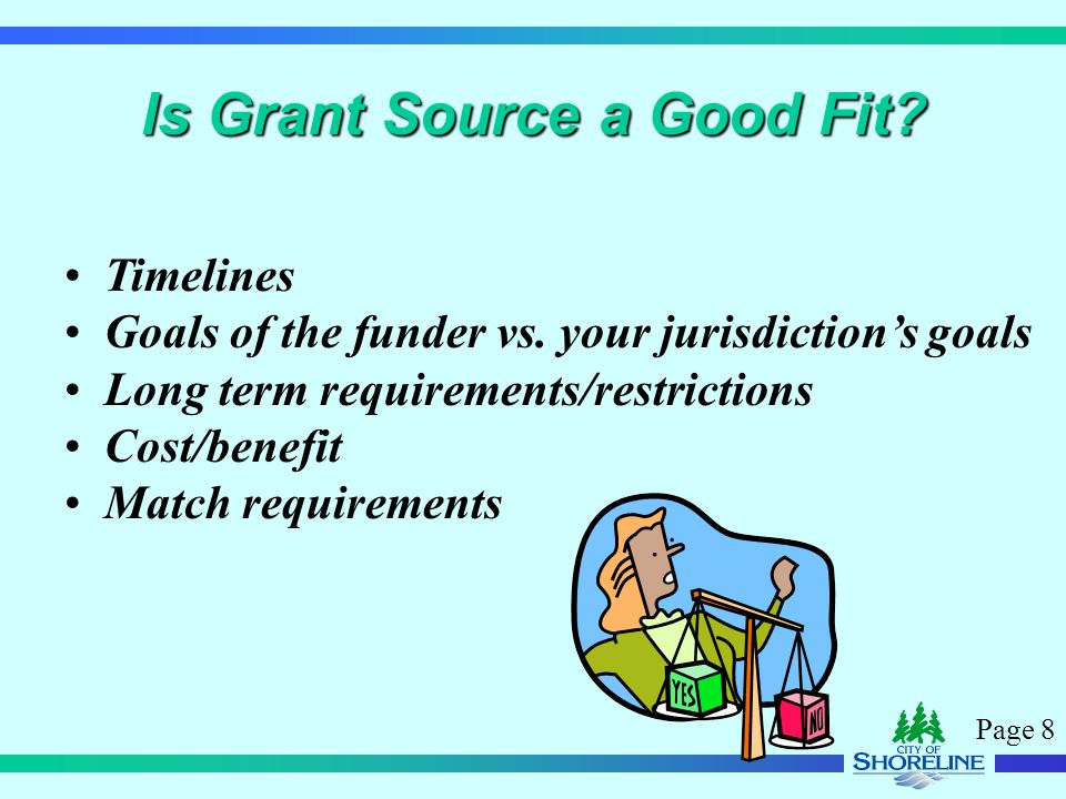 Page 8 Is Grant Source a Good Fit. Timelines Goals of the funder vs.