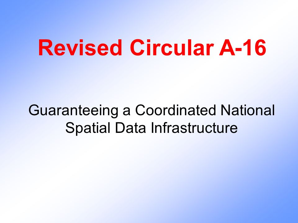 Revised Circular A-16 Guaranteeing a Coordinated National Spatial Data Infrastructure