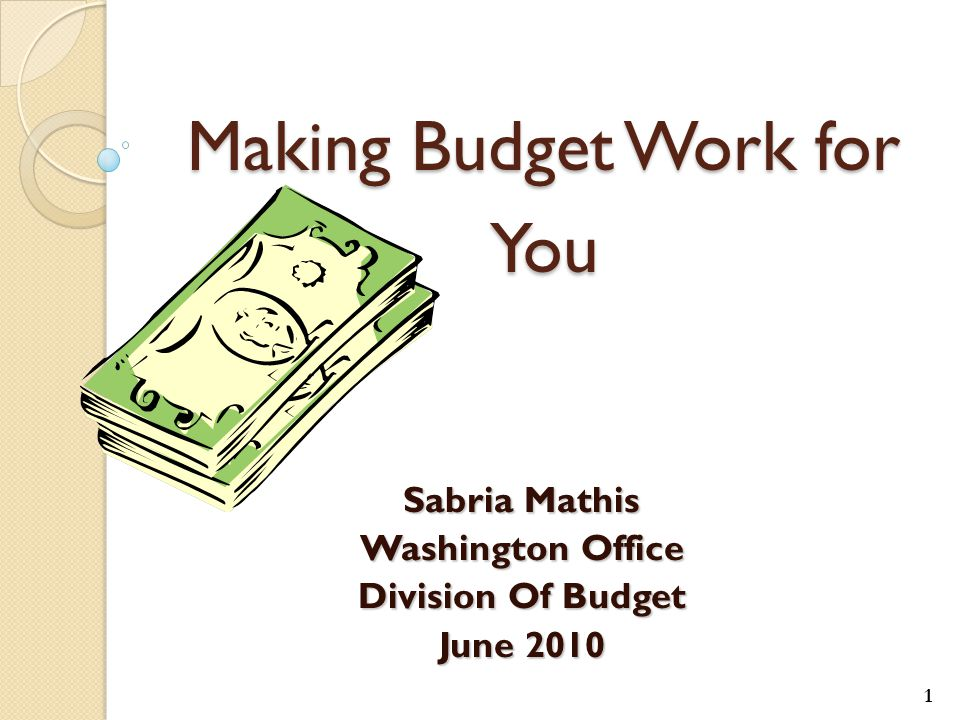 Making Budget Work for You Sabria Mathis Washington Office Division Of Budget June 2010 1