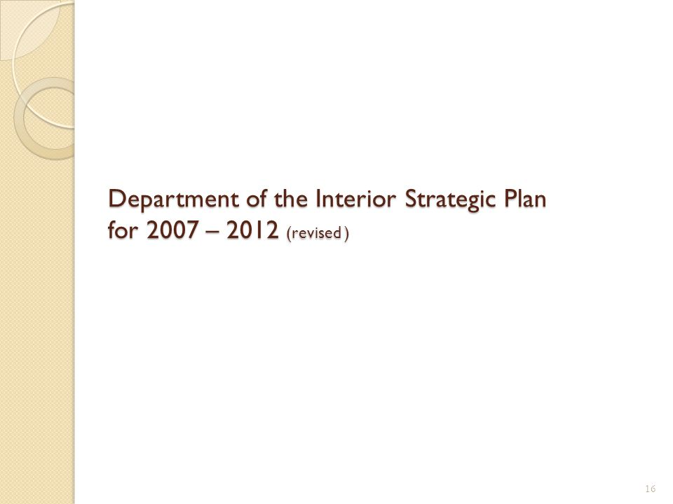 Department of the Interior Strategic Plan for 2007 – 2012 (revised ) 16