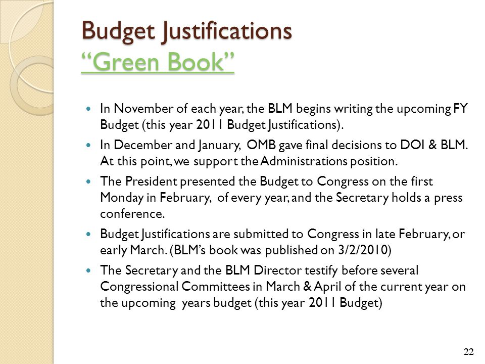 Budget Justifications Green Book Green Book Green Book In November of each year, the BLM begins writing the upcoming FY Budget (this year 2011 Budget Justifications).