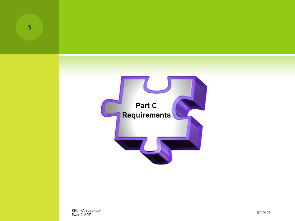 5/19/09 RRC IFA S UBGROUP P ART C MOE Part C Requirements 5