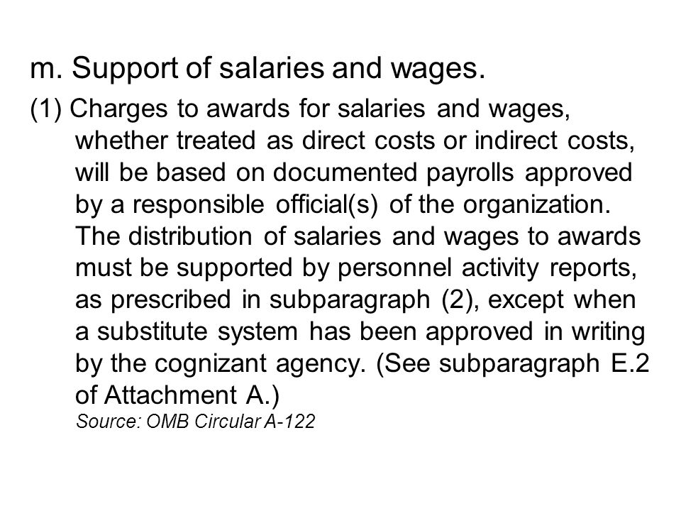 m. Support of salaries and wages. (1) Charges to awards for salaries and wages, whether treated as direct costs or indirect costs, will be based on do