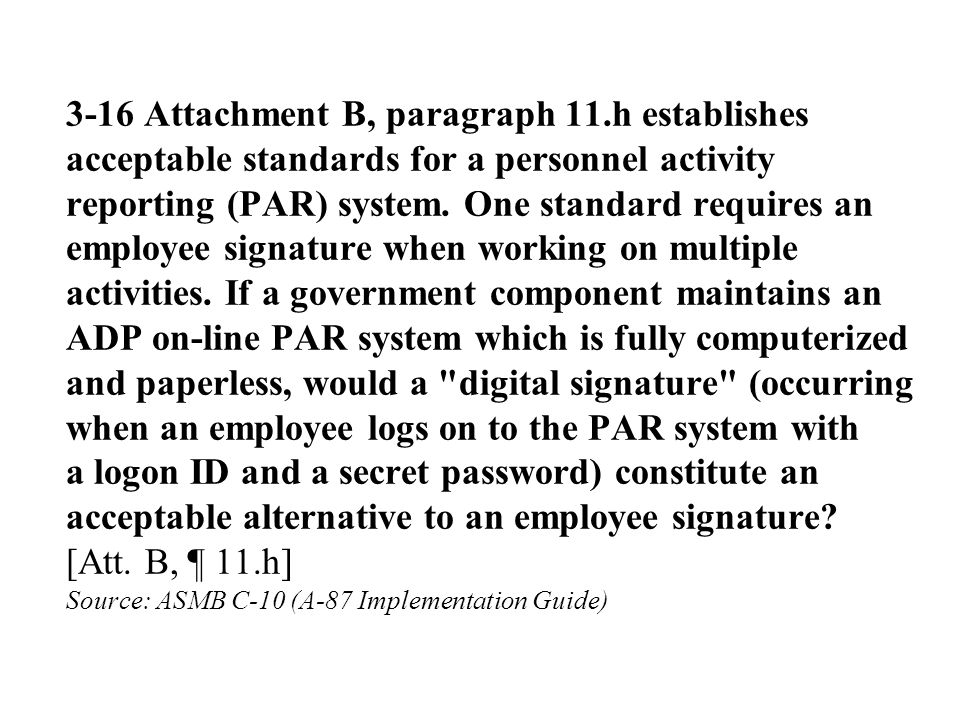 3-16 Attachment B, paragraph 11.h establishes acceptable standards for a personnel activity reporting (PAR) system. One standard requires an employee