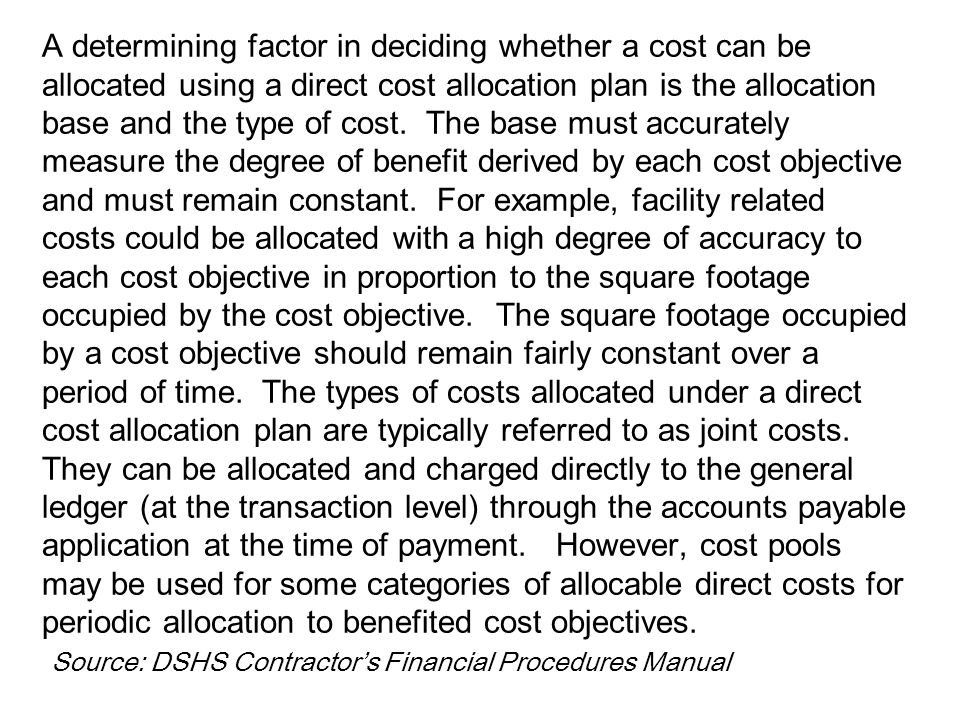 A determining factor in deciding whether a cost can be allocated using a direct cost allocation plan is the allocation base and the type of cost. The