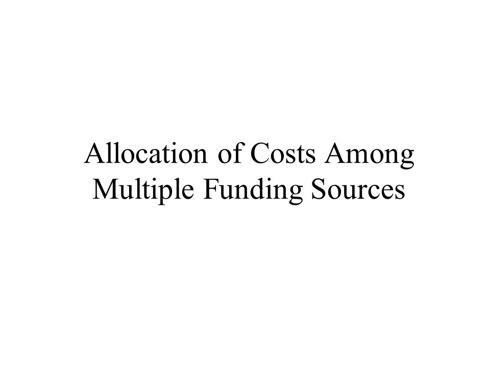 Allocation of Costs Among Multiple Funding Sources