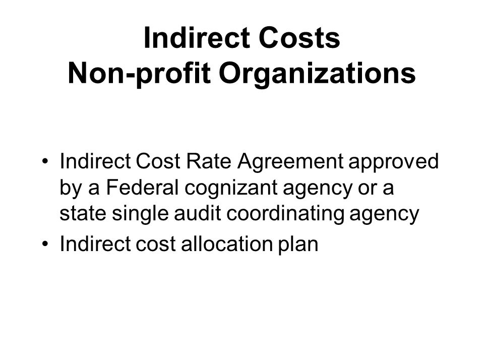 Indirect Costs Non-profit Organizations Indirect Cost Rate Agreement approved by a Federal cognizant agency or a state single audit coordinating agenc