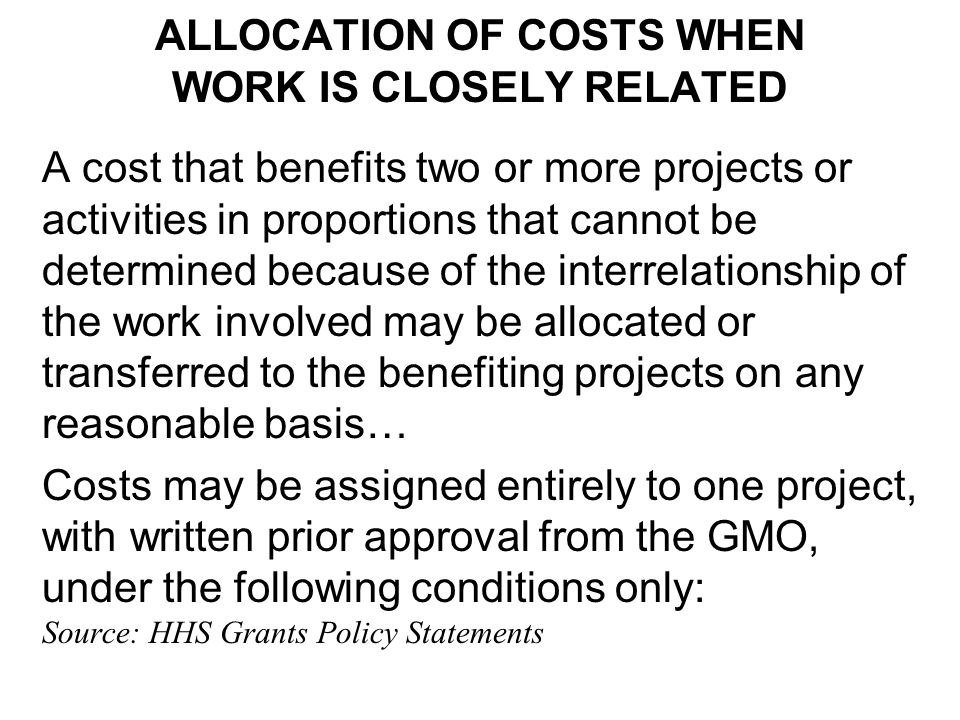 ALLOCATION OF COSTS WHEN WORK IS CLOSELY RELATED A cost that benefits two or more projects or activities in proportions that cannot be determined beca
