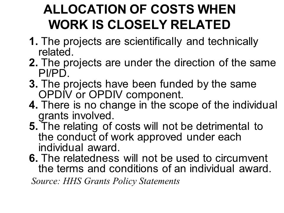 ALLOCATION OF COSTS WHEN WORK IS CLOSELY RELATED 1. The projects are scientifically and technically related. 2. The projects are under the direction o