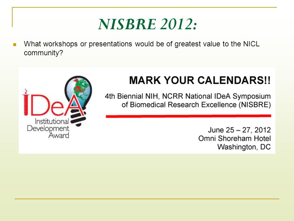NISBRE 2012: What workshops or presentations would be of greatest value to the NICL community