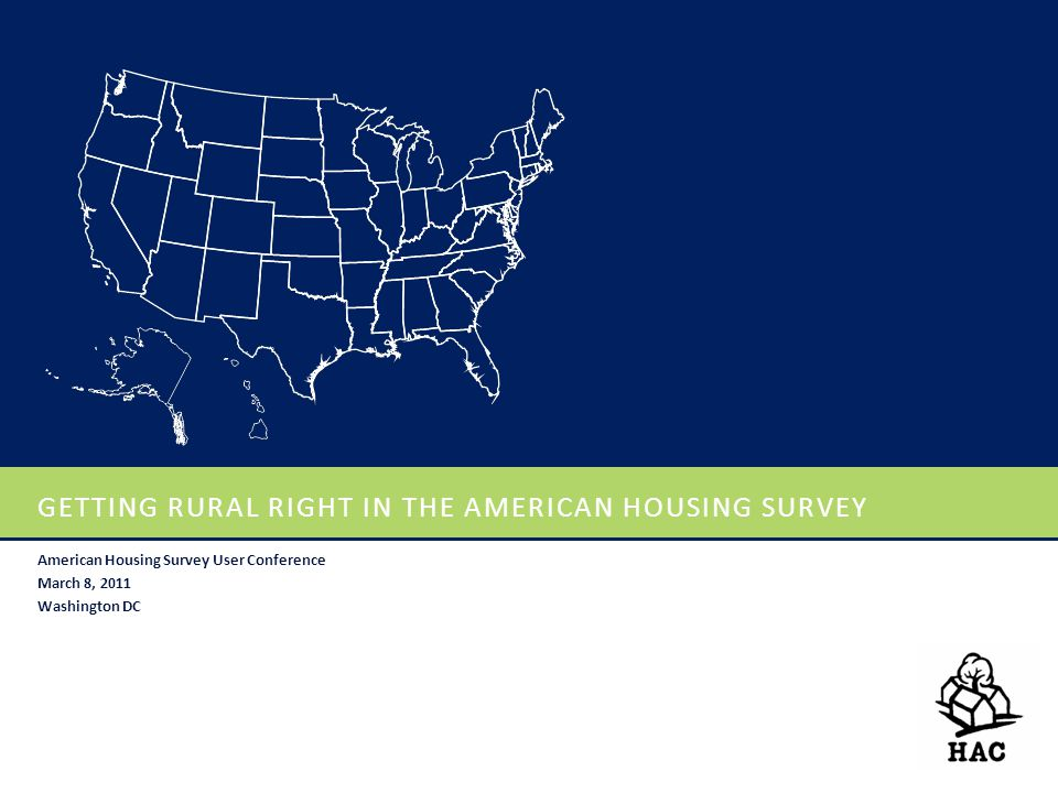 GETTING RURAL RIGHT IN THE AMERICAN HOUSING SURVEY American Housing Survey User Conference March 8, 2011 Washington DC