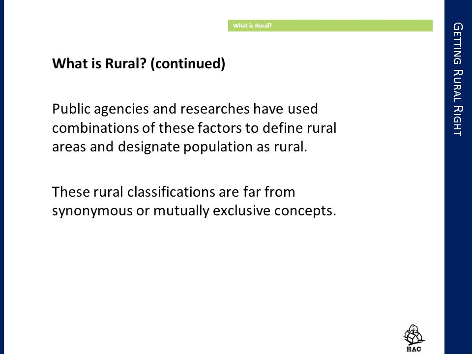 G ETTING R URAL R IGHT What is Rural? What is Rural? (continued) Public agencies and researches have used combinations of these factors to define rura