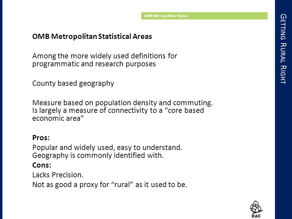 G ETTING R URAL R IGHT OMB Metropolitan Status OMB Metropolitan Statistical Areas Among the more widely used definitions for programmatic and research purposes County based geography Measure based on population density and commuting.