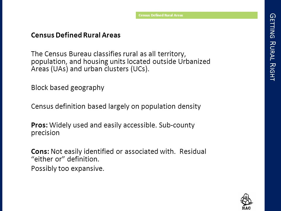 G ETTING R URAL R IGHT Census Defined Rural Areas The Census Bureau classifies rural as all territory, population, and housing units located outside U