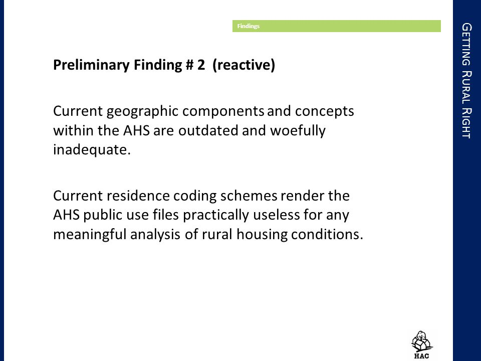 G ETTING R URAL R IGHT Findings Preliminary Finding # 2 (reactive) Current geographic components and concepts within the AHS are outdated and woefully