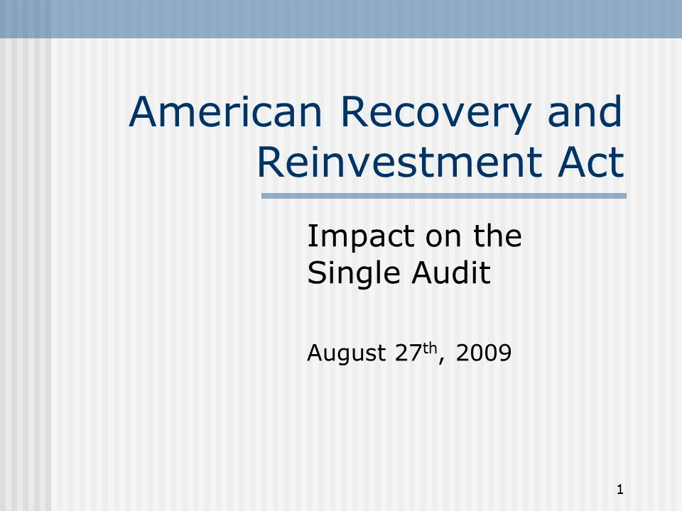 1 American Recovery and Reinvestment Act Impact on the Single Audit August 27 th, 2009