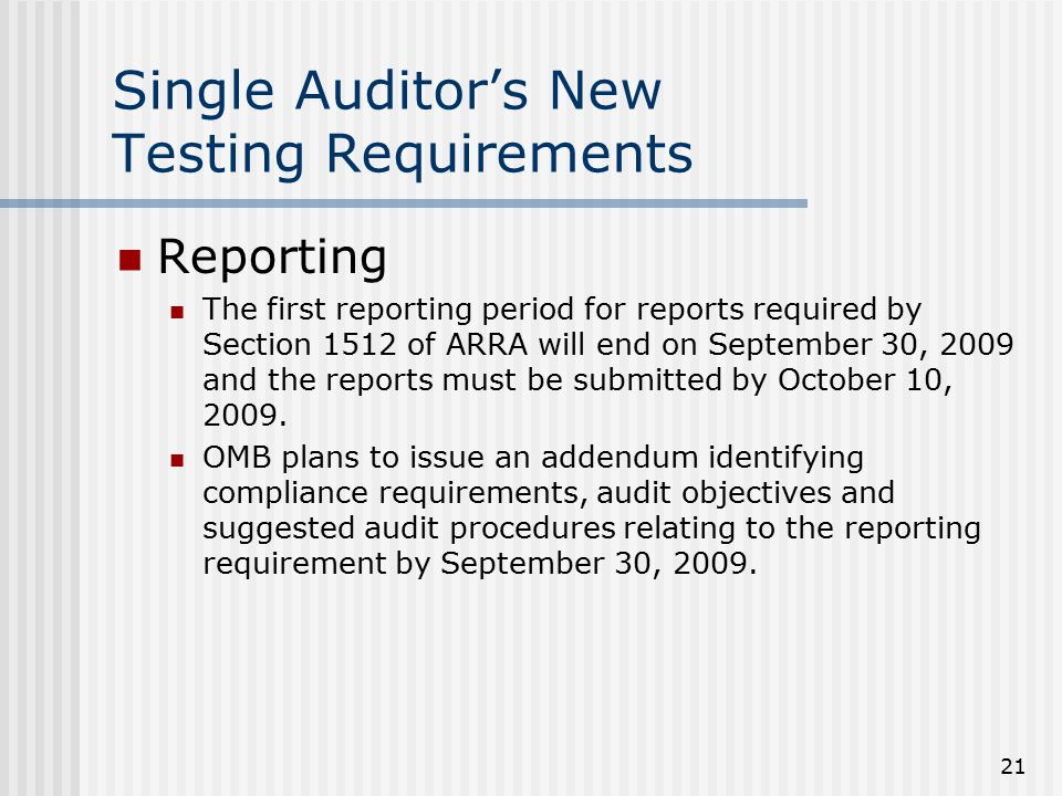 21 Single Auditor's New Testing Requirements Reporting The first reporting period for reports required by Section 1512 of ARRA will end on September 3